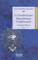 Le Symbolisme Maçonnique Traditionnel - Tome 1, les loges Bleues