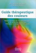Guide thérapeutique des couleurs - Manuel pratique de Chromatothérapie et de médecine énergétique. Principes, technique et indications