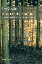 Une forêt cachée - 156 portraits d'écrivains oubliés précédé de Une autre histoire littéraire