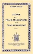 Etudes sur la Franc-Maçonnerie et le compagnonnage - Tome 1