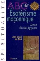 ABC de l'ésotérisme maçonnique - Secrets des rites égyptiens
