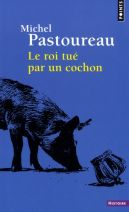 Le roi tué par un cochon - Une mort infâme aux origines des emblèmes de la France (