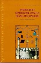 Symboles et symbolisme dans la franc-maçonnnerie Tome 1 - Histoire et historiographie