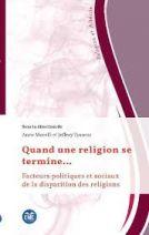 Quand une religion se termine... - Facteurs politiques et sociaux de la disparition des religions -