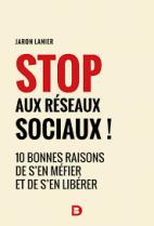 Stop aux réseaux sociaux ! - 10 bonnes raisons de s'en méfier et de s'en libérer -
