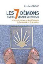 Les 7 démons sur le chemin du pardon : Un regard nouveau sur les pélerinages de Compostelle et de Jérusalem
