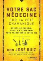 Votre sac médecine sur la voie chamanique - Objets de pouvoir, rituels et cérémonies pour transformer votre vie