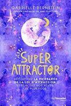 Super Attractor - Découvrez la puissance de la loi d'attraction et réalisez vos rêves les plus fous