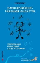 35 aventures intérieures pour grandir heureux et zen - Sophrologie facile pour les enfants et autres petits bonheurs -