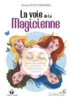 La voie de la magicienne - Votre magie personnelle au service de la guérison collective