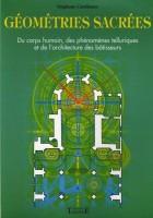 Géométries sacrées - Du corps humain, des phénomènes telluriques et de l'architecture des bâtisseurs