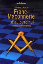 Guide de la franc-maçonnerie d'aujourd'hui - France et pays francophones