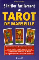 S'initier facilement au Tarot de Marseille - Guide Pratique, initiation, divination, interprétation, techniques de tirages