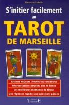 S'initier facilement au Tarot de Marseille - Guide Pratique, initiation, divination, interprétation, techniques de tirages