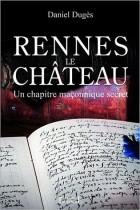 Rennes-le-Château - Un chapitre maçonnique secret