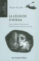La légende d'Hiram. Selon le Rite de Perfection et le Rite Ecossais Ancien et Accepté