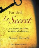 """Par-delà Le Secret - Les secrets du """"Secret"""" et autres révélations..."""