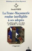 Franc-maçonnerie rendue intelligible à ses adeptes, tome 1. L'apprenti