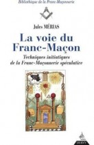 La voie du Franc-Maçon. Techniques initiatiques de la Franc-Maçonnerie spéculative