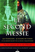 Le second Messie. - Les Templiers, le Suaire de Turin et le grand secret de la Franc-maçonnerie