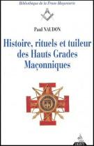 Histoire, rituels et tuileur des hauts grades maçonniques. Le Rite Ecossais Ancien et Accepté