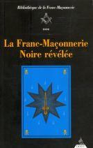 La Franc-Maçonnerie Noire révélée - Ou La Confrérie des Nobles Voyageurs