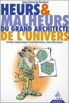 Heurs & malheurs du grand architecte de l'univers