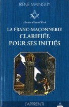 La franc-maçonnerie clarifiée pour ses initiés - Tome 1, L'apprenti