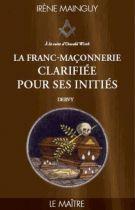 La Franc-maçonnerie clarifiée pour ses initiés - Tome 3 - Le maitre