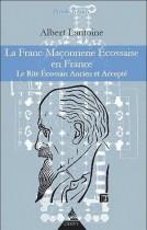La Franc-Maçonnerie Ecossaise en France - Le rite écossais Ancien et Accepté