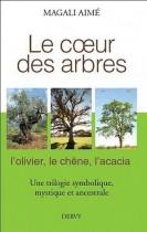 Le coeur des arbres - L'olivier, le chêne, l'acacia, une trilogie symbolique, mythique et ancestrale