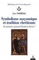Symbolisme maçonnique et tradition chrétienne - Un itinéraire spirituel d'Israël au Christ ?