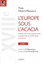 L'Europe sous l'acacia Histoire des Franc-maçonneries européennes du XVIIIe siècle à nos jours - Tome 1, Le XVIIIe siècle