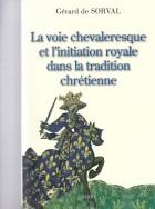 La Voie chevaleresque et l'initiation royale dans la tradition chrétienne 3e édition revue et corrigée