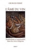 L'âme du vin - Symbolisme et spiritualité dans les trois religions