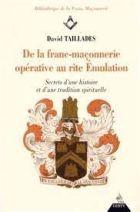 De la franc-maçonnerie opérative au rite Emulation - Secrets d'histoire et d'une tradition spirituelle