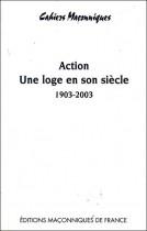 Action, une loge en son siècle - 1903-2003