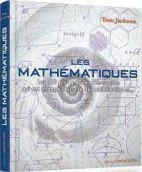 Les mathématiques - Les 100 plus grandes découvertes qui ont changé l'histoire des mathématiques...