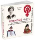 Féminisme minute - Des origines au mouvement #MeToo, 200 idées, courants et personnages clés expliqués en un instant
