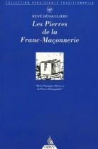 Les pierres de la Franc-Maçonnerie - De la Première Pierre à la Pierre Triomphale