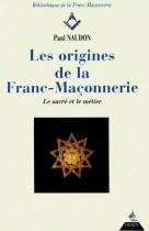 Les origines de la Franc-Maçonnerie (Le sacré et le métier)