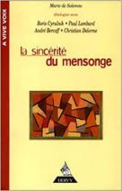 La sincérité du mensonge - [dialogue avec Boris Cyrulnik, Paul Lombard, André Bercoff, Christian Delorme