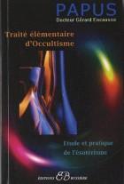 Traité élémentaire d'Occultisme - Initiation à l'Etude de l'Esotérisme hermétique