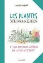 Les plantes messagères et leur pouvoir de guérison sur le corps et l'esprit