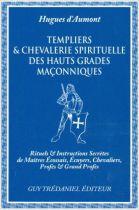 Templiers et Chevalerie spirituelle des hauts grades maçonniques : Rituels et instructions secrètes de maîtres écossais, écuyers, chevaliers, profès et grands profès