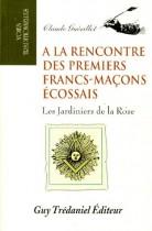 A LA RENCONTRE DES PREMIERS FRANCS-MACONS ECOSSAIS. Les jardiniers de la Rose (1740-1760)