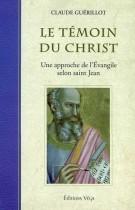 Le témoin du Christ - Une approche de l'Evangile selon saint Jean