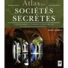 Atlas des sociétés secrètes - La vérité derrière les Templiers, les francs-maçons et autres organisations secrètes...