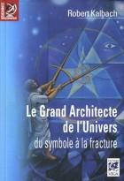 Le grand architecte de l'univers - Du symbole à la fracture