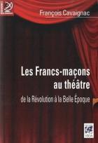 Les Francs-maçons au théâtre - De la révolution à la Belle Epoque